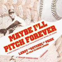 Maybe I'll Pitch Forever - Leroy Paige - audiobook
