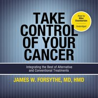 Take Control of Your Cancer - James W. Forsythe - audiobook