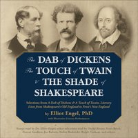 Dab of Dickens, The Touch of Twain, and The Shade of Shakespeare - PhD Elliot Engel - audiobook