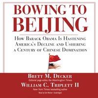 Bowing to Beijing - Brett M. Decker - audiobook