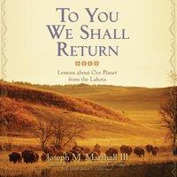 To You We Shall Return - Joseph M. Marshall III - audiobook