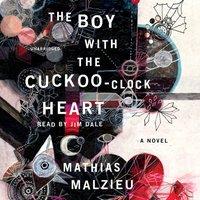 Boy with the Cuckoo-Clock Heart - Mathias Malzieu - audiobook
