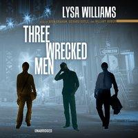 Three Wrecked Men - Lysa Williams - audiobook