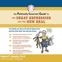 Politically Incorrect Guide to the Great Depression and the New Deal - Dr. Robert P. Murphy - audiobook