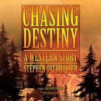 Chasing Destiny - Stephen Overholser - audiobook