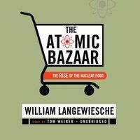 Atomic Bazaar - William Langewiesche - audiobook