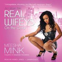 Real Wifeys: On the Grind - Meesha Mink - audiobook