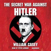 Secret War against Hitler - William Casey - audiobook