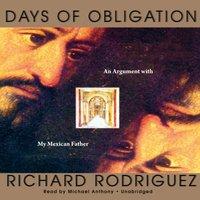 Days of Obligation - Richard Rodriguez - audiobook