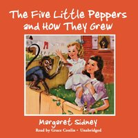 Five Little Peppers and How They Grew - Margaret Sidney - audiobook