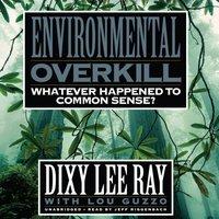 Environmental Overkill - Dixy Lee Ray - audiobook