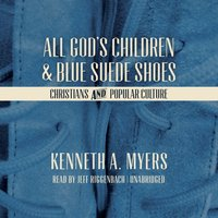 All God's Children and Blue Suede Shoes - Kenneth A. Myers - audiobook
