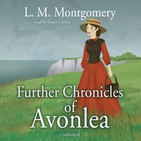 Further Chronicles of Avonlea - L. M. Montgomery - audiobook