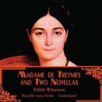 Madame de Treymes and Two Novellas - Edith Wharton - audiobook