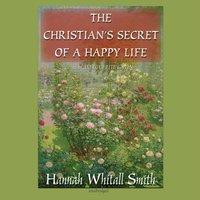 Christian's Secret of a Happy Life - Hannah Whitall Smith - audiobook