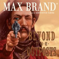 Beyond the Outposts - Max Brand - audiobook