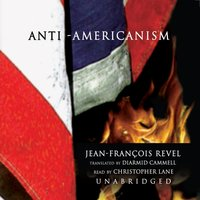 Anti-Americanism - Jean-Francois Revel - audiobook