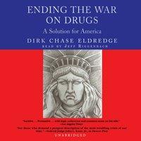 Ending the War on Drugs - Dirk Chase Eldredge - audiobook