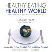 Healthy Eating, Healthy World - J. Morris Hicks - audiobook