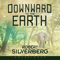 Downward to the Earth - Robert Silverberg - audiobook