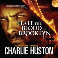 Half the Blood of Brooklyn - Charlie Huston - audiobook