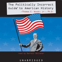 Politically Incorrect Guide to American History - Thomas E. Woods - audiobook