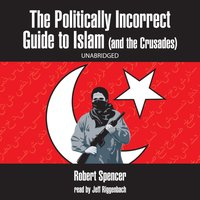 Politically Incorrect Guide to Islam (and the Crusades) - Robert Spencer - audiobook
