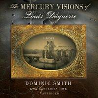Mercury Visions of Louis Daguerre - Dominic Smith - audiobook