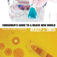 Consumer's Guide to a Brave New World - Wesley J. Smith - audiobook