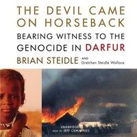 Devil Came on Horseback - Brian Steidle - audiobook