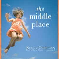 Middle Place - Kelly Corrigan - audiobook