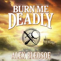 Burn Me Deadly - Alex Bledsoe - audiobook