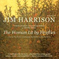 Woman Lit by Fireflies - Jim Harrison - audiobook