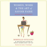 Women, Work, and the Art of Savoir Faire - Mireille Guiliano - audiobook