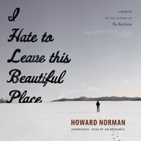 I Hate to Leave This Beautiful Place - Howard Norman - audiobook