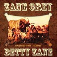 Betty Zane - Zane Grey - audiobook