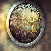 Magic World - E. Nesbit - audiobook