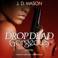 Drop Dead, Gorgeous - J. D. Mason - audiobook