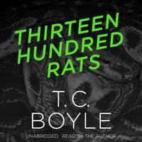 Thirteen Hundred Rats - T. C. Boyle - audiobook