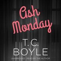 Ash Monday - T. C. Boyle - audiobook