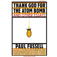 Thank God for the Atom Bomb and Other Essays - Paul Fussell - audiobook