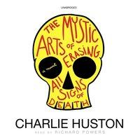 Mystic Arts of Erasing All Signs of Death - Charlie Huston - audiobook