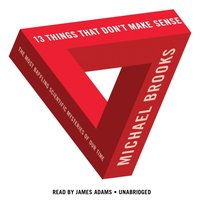 13 Things That Don't Make Sense - PhD Michael Brooks - audiobook