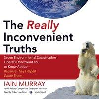 Really Inconvenient Truths - Iain Murray - audiobook