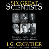Six Great Scientists - J. G. Crowther - audiobook