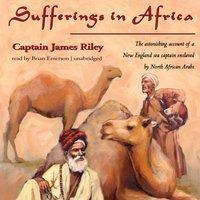 Sufferings in Africa - Captain James Riley - audiobook