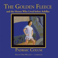 Golden Fleece and the Heroes Who Lived before Achilles - Padraic Colum - audiobook