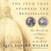 Feud That Sparked the Renaissance - Paul Robert Walker - audiobook