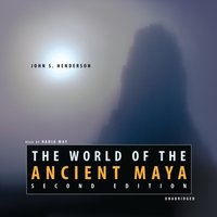World of the Ancient Maya, Second Edition - John S. Henderson - audiobook