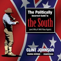 Politically Incorrect Guide to the South (and Why It Will Rise Again) - Clint Johnson - audiobook